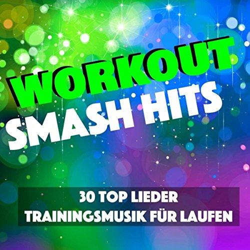 Workout Smash Hits - 30 Top Lieder Trainingsmusik für Laufen und Radfahren, Feeling Sexy and Good