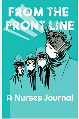From the Front Lines: A Nurses Journal   Journal outlet for Nurses on the Front Lines of Todays Crisis: A private place for a Nurse on the Front Lines to express themselves