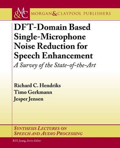 Compare Textbook Prices for DFT-Domain Based Single-Microphone Noise Reduction for Speech Enhancement: A Survey of the State of the Art Synthesis Lectures on Speech and Audio Processing  ISBN 9781627051439 by Hendriks, Richard C.,Gerkmann, Timo,Jensen, Jesper