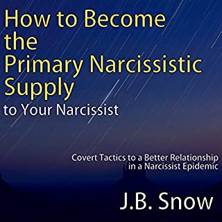 How to Become the Primary Narcissistic Supply to Your Narcissist: Covert Tactics to a Better Relationship in a Narcissist Epidemic cover art