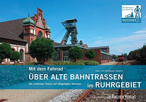 Mit dem Fahrrad über alte Bahntrassen im Ruhrgebiet: Die schönsten Touren auf stillgelegten Strecken: Die schnsten Touren auf stillgelegten Strecken