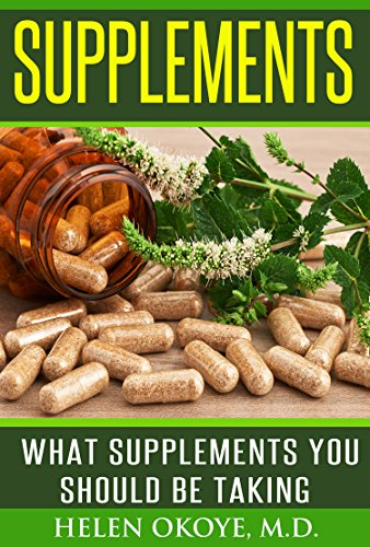 Book: Supplements - What Supplements You Should Be Taking by Helen Okoye