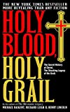 Holy Blood, Holy Grail: The Secret History of Christ & The Shocking Legacy of the Grail