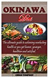 OKINAWA DIET: The ultimate guide to achieving everlasting health as you get leaner, younger, healthier and satisfied.