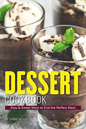 Dessert Cookbook: Easy & Sweet Ways to End the Perfect Meal (Peanut Butter Cupcake Recipe With Cake Mix)