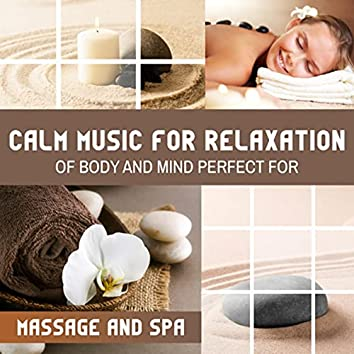 Calm Music for Relaxation of Body and Mind (Perfect for Massage and Spa)