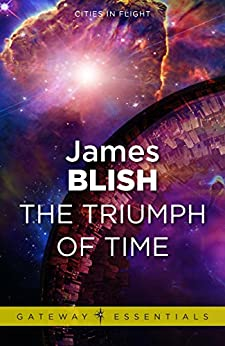 The Triumph of Time: Cities in Flight Book 4 by [James Blish]