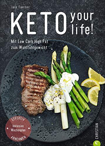 Kochbuch: Keto your life! Mit Low Carb High Fat gesund abnehmen. Über 100 ketogene Rezepte mit Nährwertangaben. Mit umfangreichem Einführungsteil, ... Effektiv abnehmen. Inklusive Wochenplan.