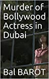 Murder of Bollywood Actress in Dubai