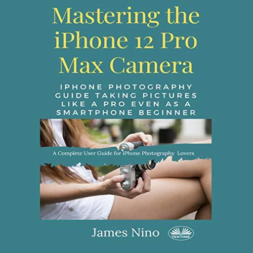 Mastering the iPhone 12 Pro Max Camera Titelbild