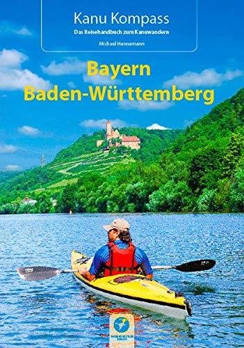 Kanu Kompass Bayern, Baden-Württemberg: Das Reisehandbuch zum Kanuwandern: Die 22 schönsten Kanutouren in Süddeutschland