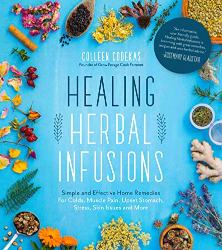 Healing Herbal Infusions: Simple and Effective Home Remedies for Colds, Muscle Pain, Upset Stomach, Stress, Skin Issues and More (English Edition)