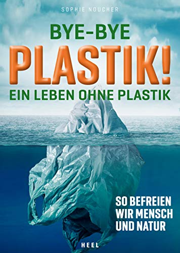 Bye-Bye Plastik!: Besser leben ohne Kunststoff