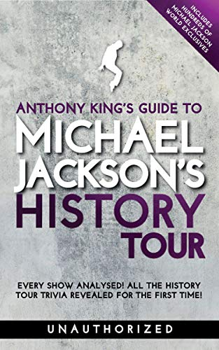 Anthony King's Guide to Michael Jackson's History Tour (English Edition)