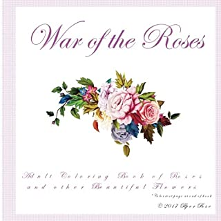 War of the Roses: Adult Coloring Book of Roses and other Beautiful Flowers
