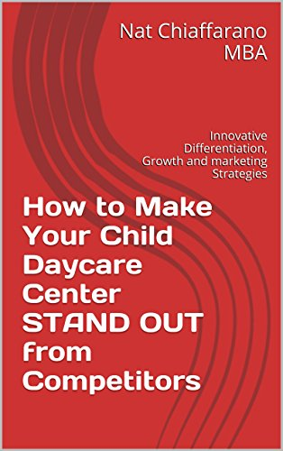 How to Make Your Child Daycare Center STAND OUT from Competitors: Innovative Differentiation, Growth and marketing Strategies (English Edition)