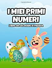 I miei primi numeri: Libro da colorare di Pasqua per bambini dai 2 ai 5 anni - Conteggio e apprendimento dei primi numeri da 0 a 10 - Libro da ... di Pasqua per i più piccoli (Italian Edition)