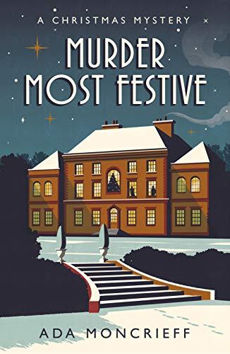 Murder Most Festive: A Christmas Mystery by [Ada Moncrieff]