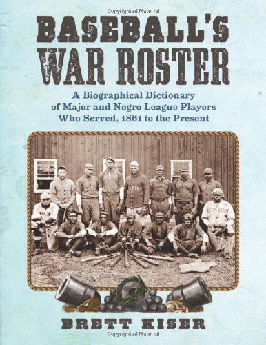 Baseball's War Roster: A Biographical Dictionary of Major and Negro League Players Who Served, 1861 to the Present (English Edition)
