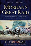 Morgan's Great Raid: The Remarkable Expedition from Kentucky to Ohio (Civil War Series)