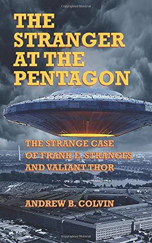 The Stranger at the Pentagon: The Strange Case of Frank E. Stranges and Valiant Thor