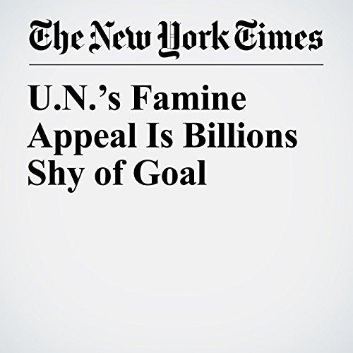 U.N.'s Famine Appeal Is Billions Shy of Goal copertina