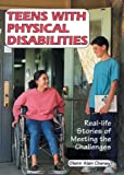 Teens With Physical Disabilities: Real-Life Stories of Meeting the Challenges (Issues in Focus) - Glenn Alan Cheney