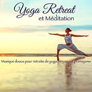 Yoga Retreat et Méditation – Musique douce pour retraite de yoga, vinyasa et pranayama
