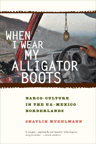 When I Wear My Alligator Boots: Narco-Culture in the U.S. Mexico Borderlands (California Series in Public Anthropology Book 33) (English Edition)
