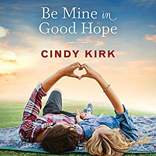 Be Mine in Good Hope     A Good Hope Novel, Book 3              By:                                                                                                                                 Cindy Kirk                               Narrated by:                                                                                                                                 Amy McFadden                      Length: 9 hrs and 35 mins     104 ratings     Overall 4.5