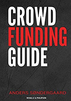 Crowd Funding Guide: Hvordan laver jeg en succesfuld crowdfunding kampagne (Danish Edition) by [Anders Søndergaard]