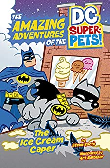 The Ice Cream Caper (The Amazing Adventures of the DC Super-Pets) by [Steve Korte, Art Baltazar]