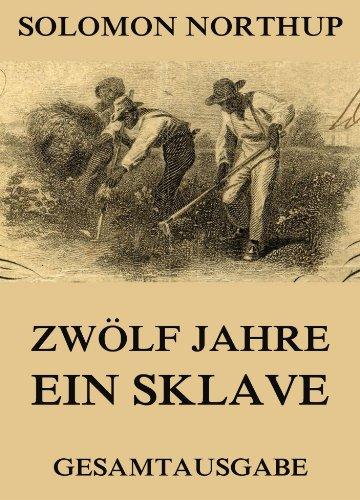 Zwölf Jahre Ein Sklave: 12 Years a Slave (Gesamtausgabe)