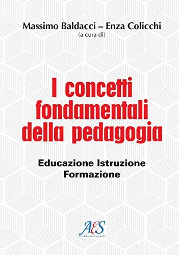 I concetti fondamentali della pedagogia. Educazione, istruzione, formazione