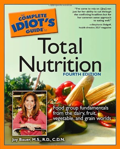 Complete Idiot's Guide to Total Nutrition, Fourth Edition by M.S., R.D., C.D.N., Joy Bauer(2005-11-01)
