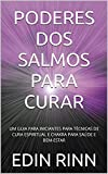 PODERES DOS SALMOS PARA CURAR: UM GUIA PARA INICIANTES PARA TÉCNICAS DE CURA ESPIRITUAL E CHAKRA PARA SAÚDE E BEM-ESTAR (English Edition)