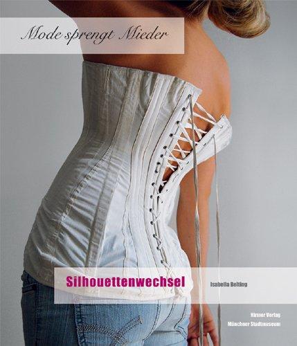 Mode sprengt Mieder: Silhouttenwechsel, Katalog zur Ausstellung in München, Münchner Stadtmuseum, 22.01.2010-16.05.2010