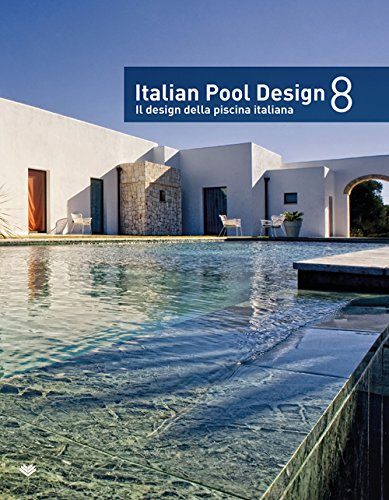 Italian pool design. Il design della piscina italiana. Ediz. bilingue (Vol. 8)