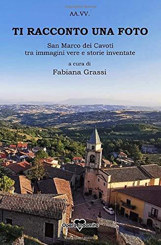 Ti racconto una foto: San Marco dei Cavoti, tra immagini vere e storie inventate