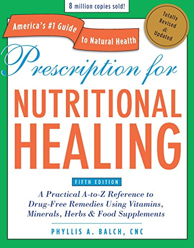 Compare Textbook Prices for Prescription for Nutritional Healing, Fifth Edition: A Practical A-to-Z Reference to Drug-Free Remedies Using Vitamins, Minerals, Herbs & Food ... A-To-Z Reference to Drug-Free Remedies Revised, Updated Edition ISBN 8601400138274 by Balch CNC, Phyllis A.