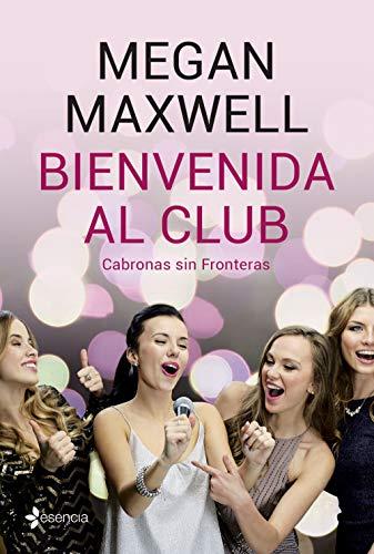 BIENVENIDA AL CLUB. CABRONAS SIN FRONTERAS - Megan Maxwell