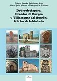 Dobro de Aspera, Pesadas de Burgos y Villaescusa del Butrón: A la luz de la Historia (Pueblos de España)