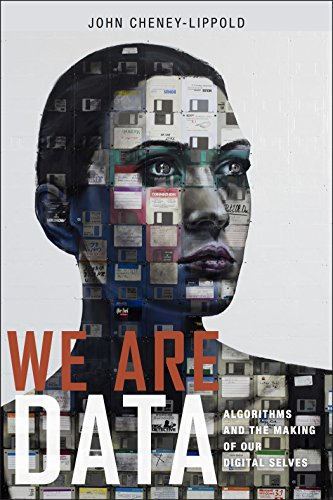 We Are Data: Algorithms and the Making of Our Digital Selves