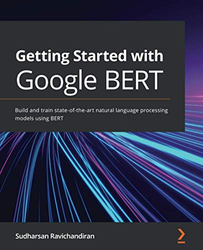 Compare Textbook Prices for Getting Started with Google BERT: Build and train state-of-the-art natural language processing models using BERT  ISBN 9781838821593 by Ravichandiran, Sudharsan
