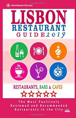 Lisbon Restaurant Guide 2019: Best Rated Restaurants in Lisbon, Portugal - 500 restaurants, bars and cafés recommended for visitors, 2019