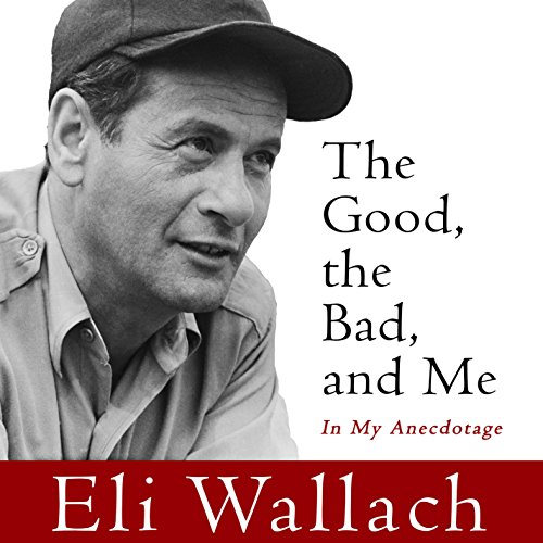 The Good, the Bad, and Me     In My Anecdotage              By:                                                                                                                                 Eli Wallach                               Narrated by:                                                                                                                                 Eli Wallach                      Length: 9 hrs and 42 mins     41 ratings     Overall 4.6
