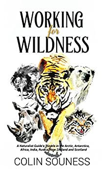 Working for Wildness: A Naturalist Guide's Travels in the Arctic, Antarctica, Africa, India, Russia, New Zealand and Scotland by [Colin Souness, Jacky Donovan]