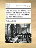 The history of Rhedi, the hermit of Mount Ararat: an oriental tale. Written by Mr. Mackenzie, ...