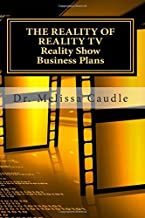The Reality of Reality TV:  Reality Show Business Plans: Everything you need to know to get your reality show green-light that nobody wants to share but me.