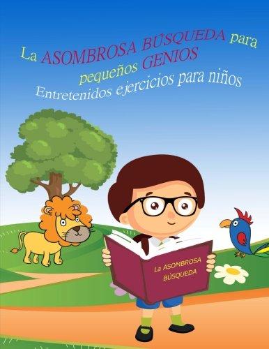 La ASOMBROSA BÚSQUEDA para pequeños GENIOS Entretenidos ejercicios para niños LIBRO 1: Libros para niños 4-8 Años, Libros en español para niños, ... Libro preescolar, Spanish books for children